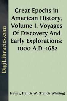 Great Epochs in American History, Volume I. Voyages Of Discovery And Early Explorations: 1000 A.D.-1682