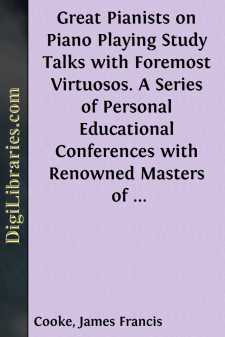 Great Pianists on Piano Playing Study Talks with Foremost Virtuosos. A Series of Personal Educational Conferences with Renowned Masters of the Keyboard, Presenting the Most Modern Ideas upon the Subjects of Technic, Interpretation, Style and Expression