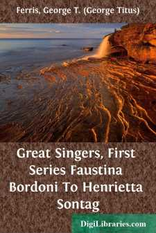 Great Singers, First Series Faustina Bordoni To Henrietta Sontag