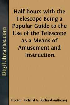 Half-hours with the Telescope Being a Popular Guide to the Use of the Telescope as a Means of Amusement and Instruction.