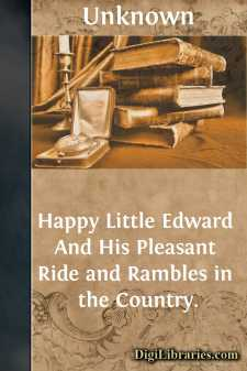 Happy Little Edward And His Pleasant Ride and Rambles in the Country.