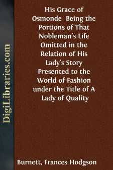 His Grace of Osmonde  Being the Portions of That Nobleman's Life Omitted in the Relation of His Lady's Story Presented to the World of Fashion under the Title of A Lady of Quality