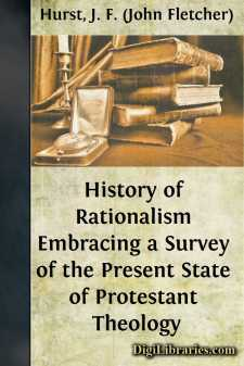 History of Rationalism Embracing a Survey of the Present State of Protestant Theology