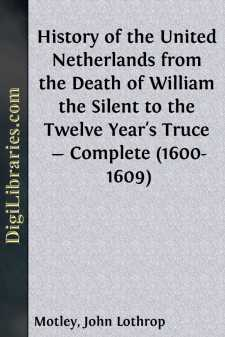 History of the United Netherlands from the Death of William the Silent to the Twelve Year's Truce - Complete (1600-1609)