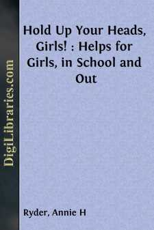 Hold Up Your Heads, Girls! : Helps for Girls, in School and Out