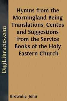 Hymns from the Morningland Being Translations, Centos and Suggestions from the Service Books of the Holy Eastern Church