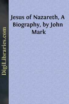 Jesus of Nazareth, A Biography, by John Mark