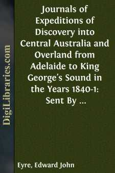 Journals of Expeditions of Discovery into Central Australia and Overland from Adelaide to King George's Sound in the Years 1840-1: Sent By the Colonists of South Australia, with the Sanction and Support of the Government: Including an Account of the Manners and Customs of the Aborigines and the State of Their Relations with Europeans - Complete