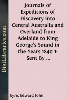 Journals of Expeditions of Discovery into Central Australia and Overland from Adelaide to King George's Sound in the Years 1840-1: Sent By the Colonists of South Australia, with the Sanction and Support of the Government: Including an Account of the Manners and Customs of the Aborigines and the State of Their Relations with Europeans - Volume 01