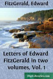 Letters of Edward FitzGerald in two volumes, Vol. 1