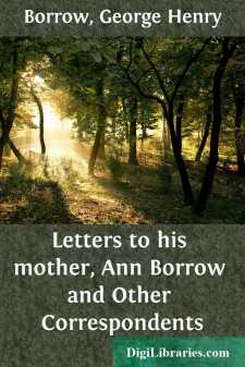 Letters to his mother, Ann Borrow and Other Correspondents