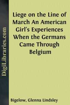 Liege on the Line of March An American Girl's Experiences When the Germans Came Through Belgium
