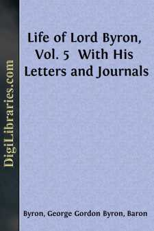 Life of Lord Byron, Vol. 5  With His Letters and Journals