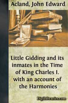 Little Gidding and its inmates in the Time of King Charles I.