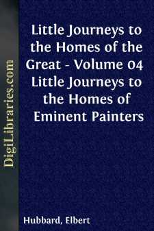 Little Journeys to the Homes of the Great - Volume 04  Little Journeys to the Homes of Eminent Painters