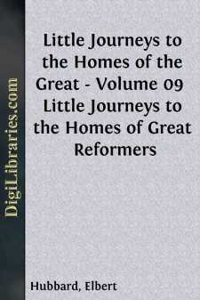 Little Journeys to the Homes of the Great - Volume 09  Little Journeys to the Homes of Great Reformers