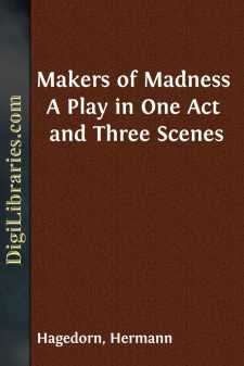 Makers of Madness A Play in One Act and Three Scenes