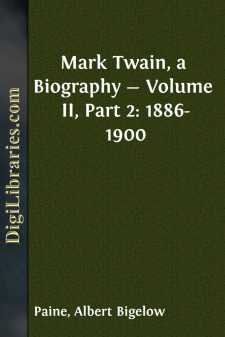 Mark Twain, a Biography - Volume II, Part 2: 1886-1900