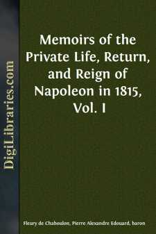 Memoirs of the Private Life, Return, and Reign of Napoleon in 1815, Vol. I