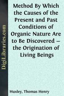 Method By Which the Causes of the Present and Past Conditions of Organic Nature Are to Be Discovered - the Origination of Living Beings