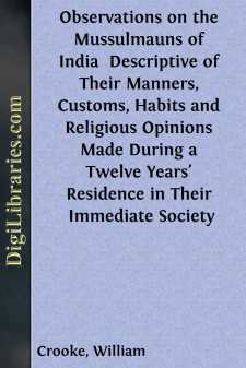 Observations on the Mussulmauns of India  Descriptive of Their Manners, Customs, Habits and Religious Opinions Made During a Twelve Years' Residence in Their Immediate Society