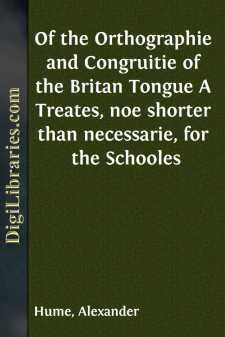 Of the Orthographie and Congruitie of the Britan Tongue A Treates, noe shorter than necessarie, for the Schooles