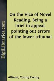 On the Vice of Novel Reading. Being a brief in appeal, pointing out errors of the lower tribunal.