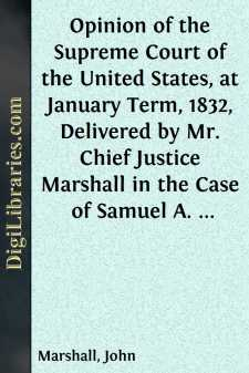 Opinion of the Supreme Court of the United States, at January Term, 1832, Delivered by Mr. Chief Justice Marshall in the Case of Samuel A. Worcester, Plaintiff in Error, versus the State of Georgia  With a Statement of the Case, Extracted from the Records of the Supreme Court of the United States