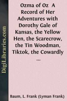 Ozma of Oz  A Record of Her Adventures with Dorothy Gale of Kansas, the Yellow Hen, the Scarecrow, the Tin Woodman, Tiktok, the Cowardly Lion, and the Hungry Tiger; Besides Other Good People too Numerous to Mention Faithfully Recorded Herein