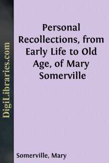 Personal Recollections, from Early Life to Old Age, of Mary Somerville