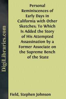 Personal Reminiscences of Early Days in California with Other Sketches; To Which Is Added the Story of His Attempted Assassination by a Former Associate on the Supreme Bench of the State