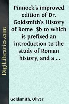 Pinnock's improved edition of Dr. Goldsmith's History of Rome  $b to which is prefixed an introduction to the study of Roman history, and a great variety of valuable information added throughout the work, on the manners, institutions, and antiquities of the Romans; with numerous biographical and historical notes; and questions for examination at the end of each section.  $c By Wm. C. Taylor.