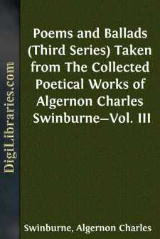 Poems and Ballads (Third Series) Taken from The Collected Poetical Works of Algernon Charles Swinburne-Vol. III
