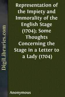 Representation of the Impiety and Immorality of the English Stage (1704); Some Thoughts Concerning the Stage in a Letter to a Lady (1704)