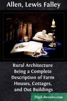 Rural Architecture Being a Complete Description of Farm Houses, Cottages, and Out Buildings