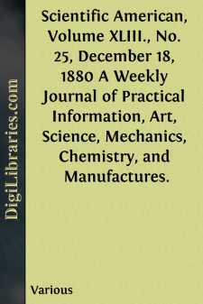 Scientific American, Volume XLIII., No. 25, December 18, 1880 A Weekly Journal of Practical Information, Art, Science, Mechanics, Chemistry, and Manufactures.
