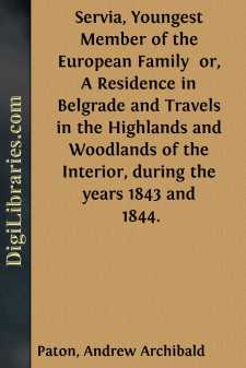 Servia, Youngest Member of the European Family  or, A Residence in Belgrade and Travels in the Highlands and Woodlands of the Interior, during the years 1843 and 1844.