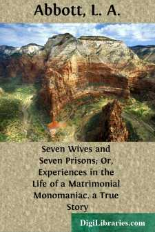 Seven Wives and Seven Prisons; Or, Experiences in the Life of a Matrimonial Monomaniac. a True Story