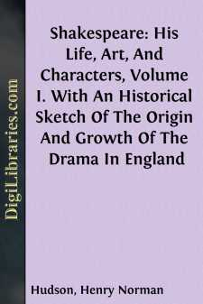 Shakespeare: His Life, Art, And Characters, Volume I. With An Historical Sketch Of The Origin And Growth Of The Drama In England