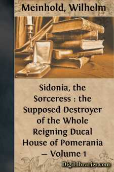 Sidonia, the Sorceress : the Supposed Destroyer of the Whole Reigning Ducal House of Pomerania - Volume 1