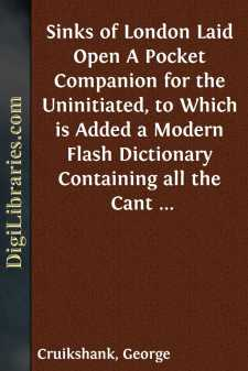 Sinks of London Laid Open A Pocket Companion for the Uninitiated, to Which is Added a Modern Flash Dictionary Containing all the Cant Words, Slang Terms, and Flash Phrases Now in Vogue, with a List of the Sixty Orders of Prime Coves