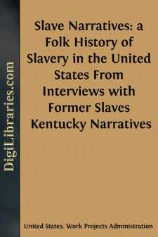 Slave Narratives: a Folk History of Slavery in the United States From Interviews with Former Slaves Kentucky Narratives