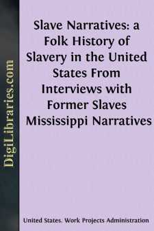 Slave Narratives: a Folk History of Slavery in the United States From Interviews with Former Slaves Mississippi Narratives