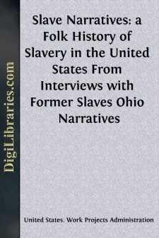 Slave Narratives: a Folk History of Slavery in the United States From Interviews with Former Slaves Ohio Narratives