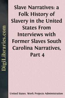 Slave Narratives: a Folk History of Slavery in the United States From Interviews with Former Slaves South Carolina Narratives, Part 4