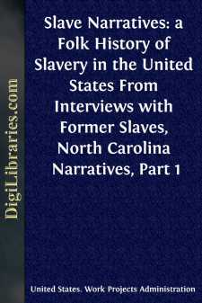 Slave Narratives: a Folk History of Slavery in the United States From Interviews with Former Slaves, North Carolina Narratives, Part 1