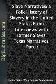Slave Narratives: a Folk History of Slavery in the United States From Interviews with Former Slaves. Texas Narratives, Part 2