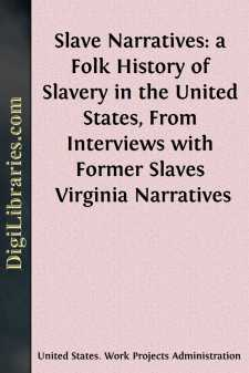 Slave Narratives: a Folk History of Slavery in the United States, From Interviews with Former Slaves Virginia Narratives