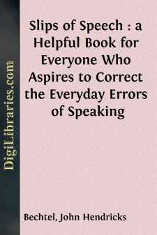 Slips of Speech : a Helpful Book for Everyone Who Aspires to Correct the Everyday Errors of Speaking
