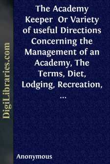 The Academy Keeper  Or Variety of useful Directions Concerning the Management of an Academy, The Terms, Diet, Lodging, Recreation, Discipline, and Instruction of Young Gentlemen. With the Proper Methods of addressing Parents and Guardians of all Ranks and Conditions
